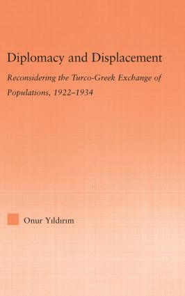 Diplomacy and Displacement: Reconsidering the Turco-Greek Exchange of Populations, 1922–1934 book cover