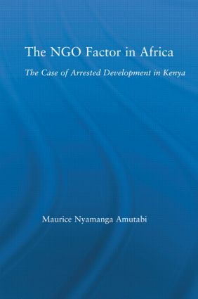 The NGO Factor in Africa: The Case of Arrested Development in Kenya (Hardback) book cover