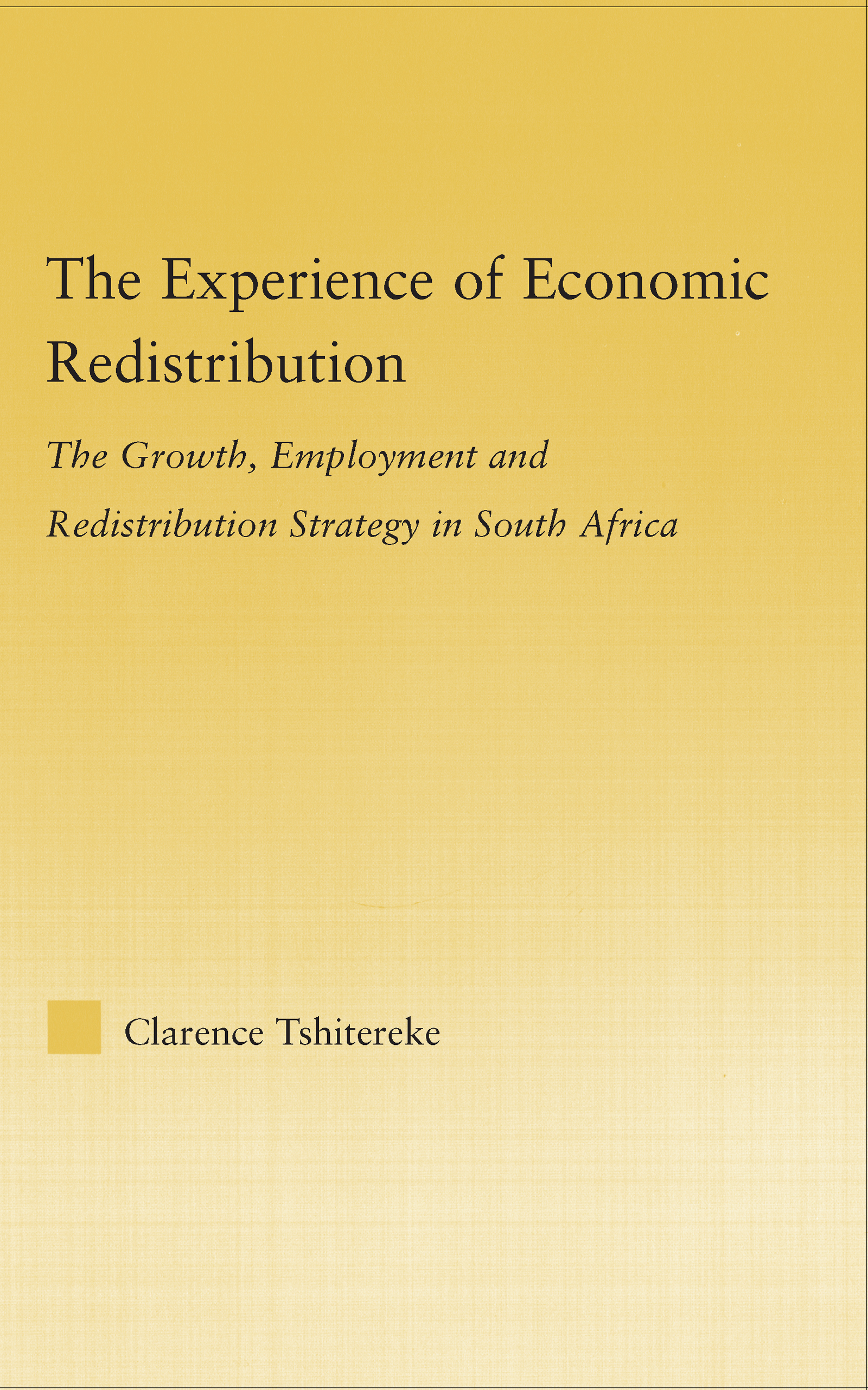 The Experience of Economic Redistribution: The Growth, Employment and Redistribution Strategy in South Africa, 1st Edition (Hardback) book cover