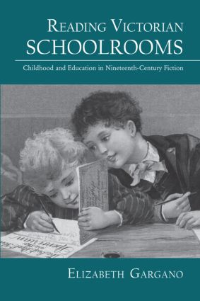 Reading Victorian Schoolrooms: Childhood and Education in Nineteenth-Century Fiction (Hardback) book cover
