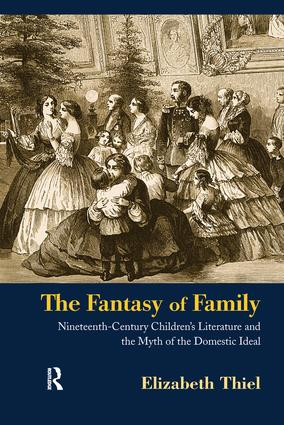 The Fantasy of Family: Nineteenth-Century Children's Literature and the Myth of the Domestic Ideal (Hardback) book cover