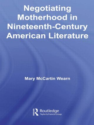 Negotiating Motherhood in Nineteenth-Century American Literature: 1st Edition (Hardback) book cover