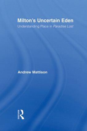 Milton's Uncertain Eden: Understanding Place in Paradise Lost (Hardback) book cover
