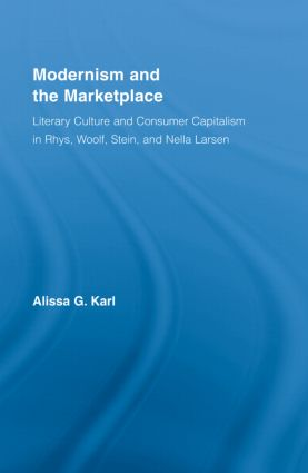 Modernism and the Marketplace: Literary Culture and Consumer Capitalism in Rhys, Woolf, Stein, and Nella Larsen book cover