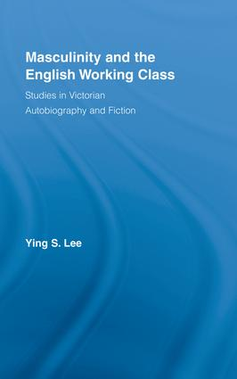 Masculinity and the English Working Class: Studies in Victorian Autobiography and Fiction (Hardback) book cover