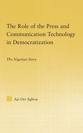 The Role of the Press and Communication Technology in Democratization: The Nigerian Story book cover
