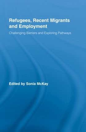 Refugees, Recent Migrants and Employment: Challenging Barriers and Exploring Pathways book cover