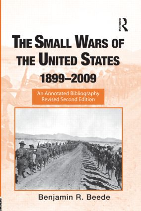 The Small Wars of the United States, 1899–2009: An Annotated Bibliography, 2nd Edition (Hardback) book cover