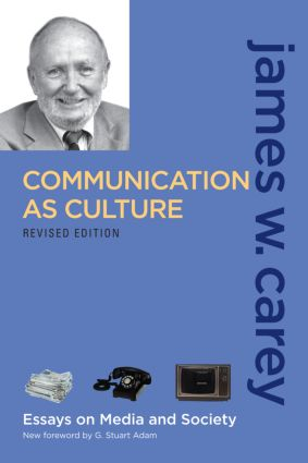 Communication as Culture, Revised Edition: Essays on Media and Society, 2nd Edition (Paperback) book cover