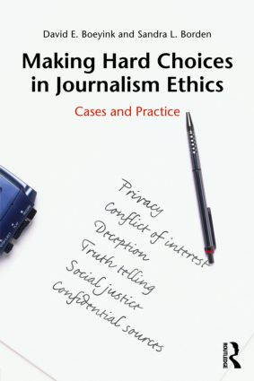 Making Hard Choices in Journalism Ethics: Cases and Practice, 1st Edition (Paperback) book cover