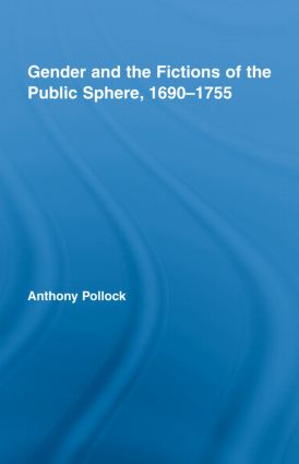 Gender and the Fictions of the Public Sphere, 1690-1755 (Hardback) book cover