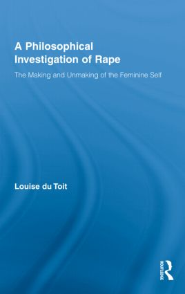 A Philosophical Investigation of Rape: The Making and Unmaking of the Feminine Self book cover