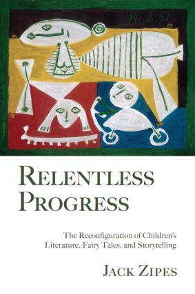 Relentless Progress: The Reconfiguration of Children's Literature, Fairy Tales, and Storytelling (Paperback) book cover