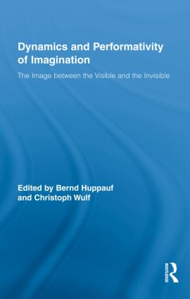 Dynamics and Performativity of Imagination: The Image between the Visible and the Invisible, 1st Edition (Hardback) book cover