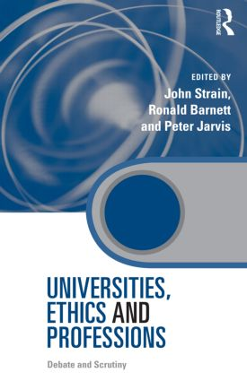 Universities, Ethics and Professions: Debate and Scrutiny (Hardback) book cover