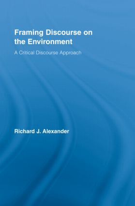 Framing Discourse on the Environment: A Critical Discourse Approach, 1st Edition (Hardback) book cover