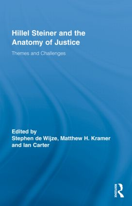 Hillel Steiner and the Anatomy of Justice: Themes and Challenges (Hardback) book cover