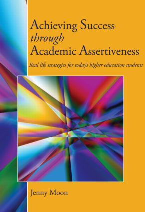 Achieving Success through Academic Assertiveness: Real life strategies for today's higher education students, 1st Edition (Paperback) book cover