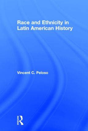 Race and Ethnicity in Latin American History: 1st Edition (Hardback) book cover