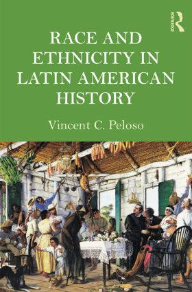 Race and Ethnicity in Latin American History: 1st Edition (e-Book) book cover
