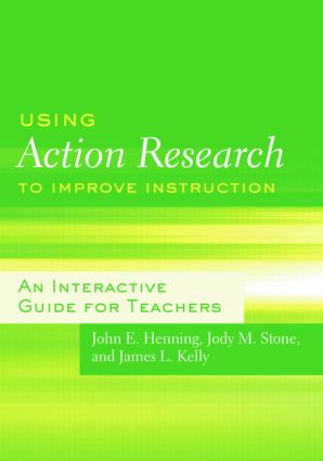 Using Action Research to Improve Instruction: An Interactive Guide for Teachers, 1st Edition (Paperback) book cover