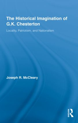 The Historical Imagination of G.K. Chesterton: Locality, Patriotism, and Nationalism (Hardback) book cover