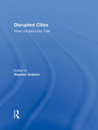 Disrupted Cities: When Infrastructure Fails, 1st Edition (Hardback) book cover