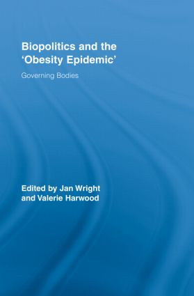 Biopolitics and the 'Obesity Epidemic': Governing Bodies (Hardback) book cover