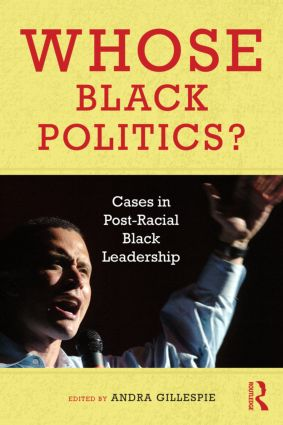 Whose Black Politics?: Cases in Post-Racial Black Leadership (Paperback) book cover