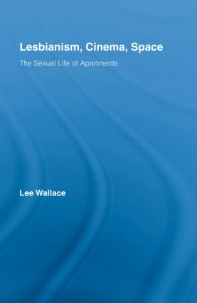 Lesbianism, Cinema, Space: The Sexual Life of Apartments (Hardback) book cover