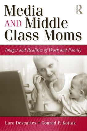 Media and Middle Class Moms: Images and Realities of Work and Family (Paperback) book cover