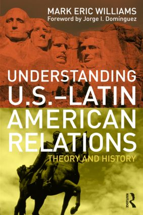 Understanding U.S.-Latin American Relations: Theory and History, 1st Edition (Paperback) book cover