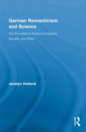 German Romanticism and Science: The Procreative Poetics of Goethe, Novalis, and Ritter (Hardback) book cover