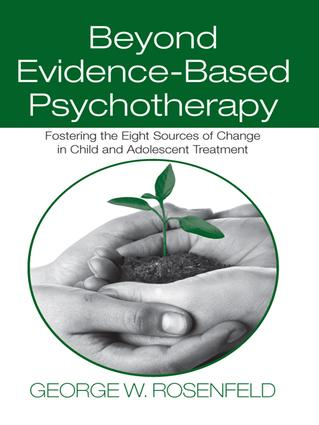 Beyond Evidence-Based Psychotherapy: Fostering the Eight Sources of Change in Child and Adolescent Treatment, 1st Edition (Hardback) book cover