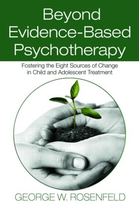 Beyond Evidence-Based Psychotherapy: Fostering the Eight Sources of Change in Child and Adolescent Treatment, 1st Edition (e-Book) book cover
