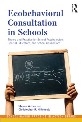 Ecobehavioral Consultation in Schools: Theory and Practice for School Psychologists, Special Educators, and School Counselors, 1st Edition (Paperback) book cover