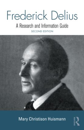 Frederick Delius: A Research and Information Guide, 2nd Edition (Hardback) book cover