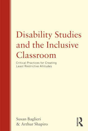 Disability Studies and the Inclusive Classroom: Critical Practices for Creating Least Restrictive Attitudes (Paperback) book cover