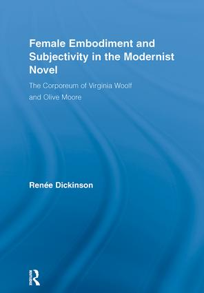 Female Embodiment and Subjectivity in the Modernist Novel: The Corporeum of Virginia Woolf and Olive Moore, 1st Edition (Hardback) book cover