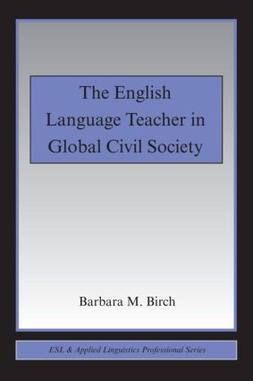The English Language Teacher in Global Civil Society: 1st Edition (Paperback) book cover