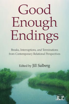 Good Enough Endings: Breaks, Interruptions, and Terminations from Contemporary Relational Perspectives, 1st Edition (Paperback) book cover