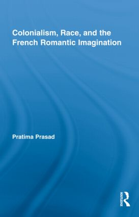 Colonialism, Race, and the French Romantic Imagination (Hardback) book cover