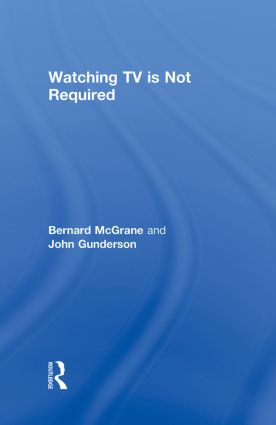 Watching TV Is Not Required: Thinking About Media and Thinking About Thinking, 1st Edition (Hardback) book cover