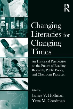 Changing Literacies for Changing Times: An Historical Perspective on the Future of Reading Research, Public Policy, and Classroom Practices (Paperback) book cover