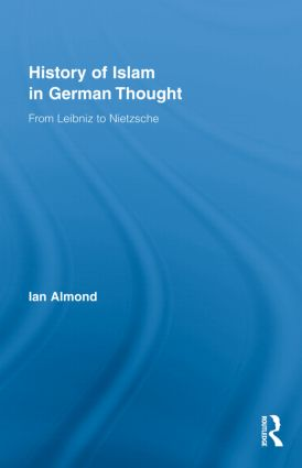 History of Islam in German Thought: From Leibniz to Nietzsche (Hardback) book cover