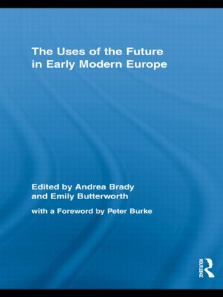 The Uses of the Future in Early Modern Europe: 1st Edition (Hardback) book cover