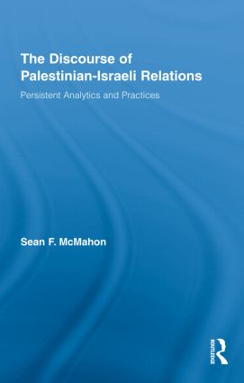 The Discourse of Palestinian-Israeli Relations: Persistent Analytics and Practices (Hardback) book cover