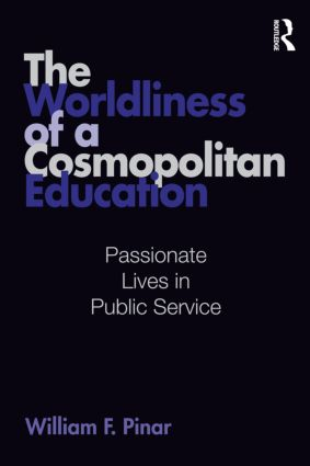 The Worldliness of a Cosmopolitan Education: Passionate Lives in Public Service, 1st Edition (Paperback) book cover