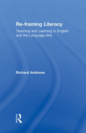 Re-framing Literacy: Teaching and Learning in English and the Language Arts (Hardback) book cover