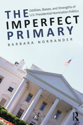 The Imperfect Primary: Oddities, Biases, and Strengths of U.S. Presidential Nomination Politics (Paperback) book cover